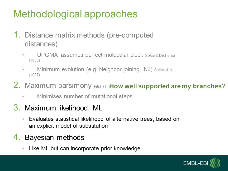 Methodological approaches 1. Distance matrix methods (pre-computed distances) UPGMAassumes perfect molecular clock Sokal & Michener (1958) Minimum evo