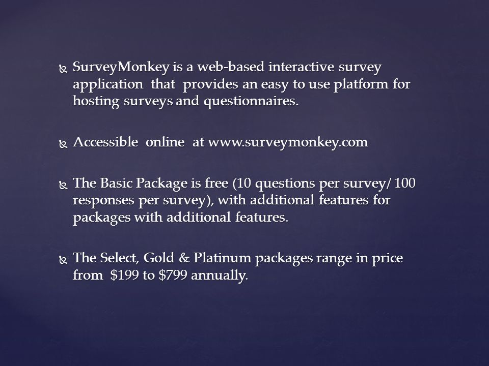  SurveyMonkey is a web-based interactive survey application that provides an easy to use platform for hosting surveys and questionnaires.  Accessibl
