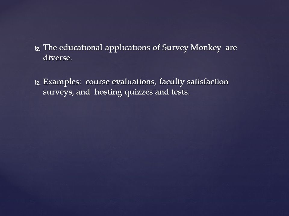  The educational applications of Survey Monkey are diverse.