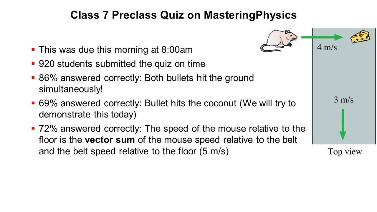 Class 7 Preclass Quiz on MasteringPhysics  This was due this morning at 8:00am  920 students submitted the quiz on time  86% answered correctly: Bo