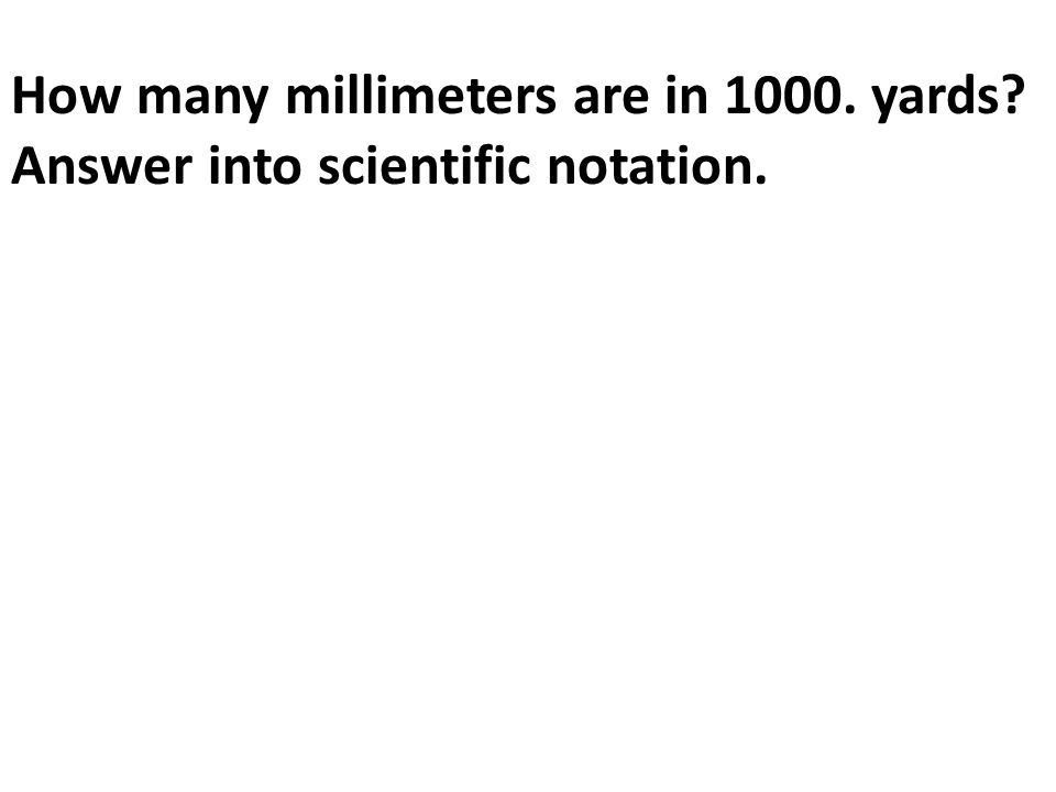 How many millimeters are in 1000. yards Answer into scientific notation.