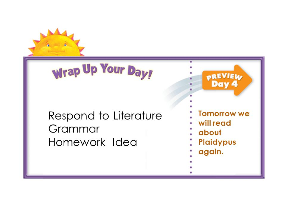 Respond to Literature Grammar Homework Idea Tomorrow we will read about Plaidypus again.