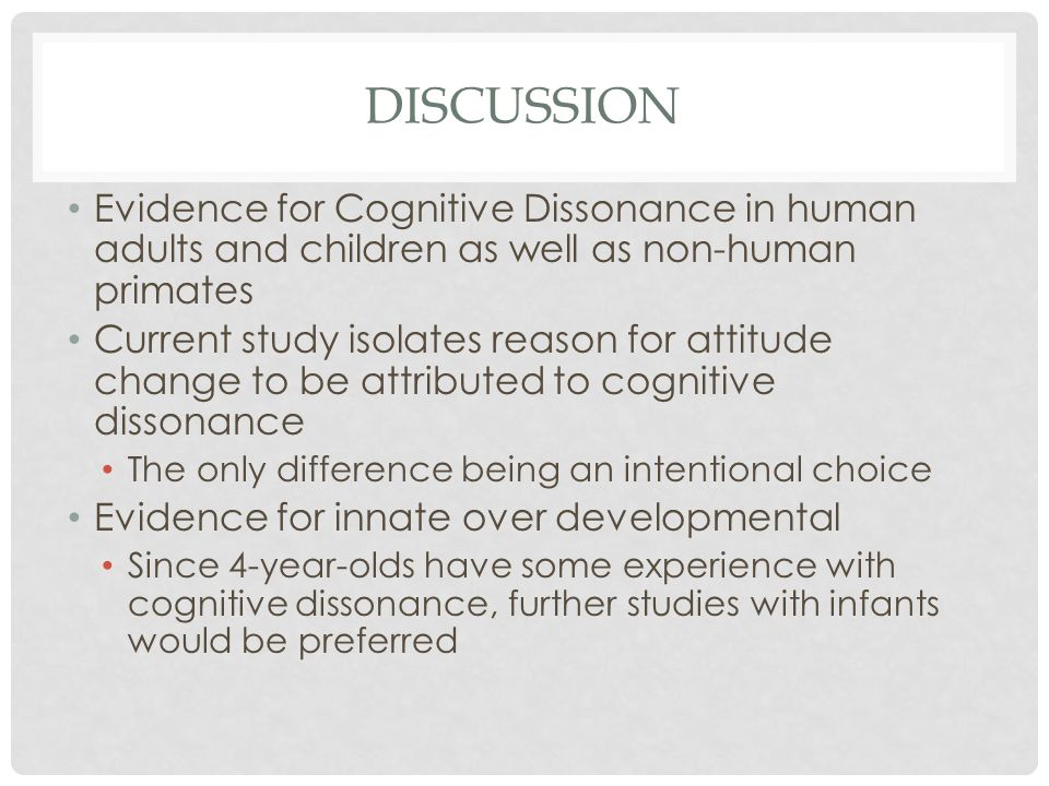 DISCUSSION Evidence for Cognitive Dissonance in human adults and children as well as non-human primates Current study isolates reason for attitude cha
