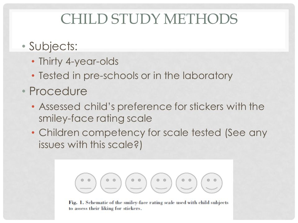 CHILD STUDY METHODS Subjects: Thirty 4-year-olds Tested in pre-schools or in the laboratory Procedure Assessed child's preference for stickers with th