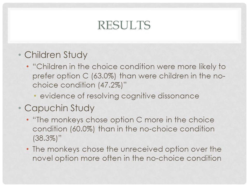 """RESULTS Children Study """"Children in the choice condition were more likely to prefer option C (63.0%) than were children in the no- choice condition (4"""