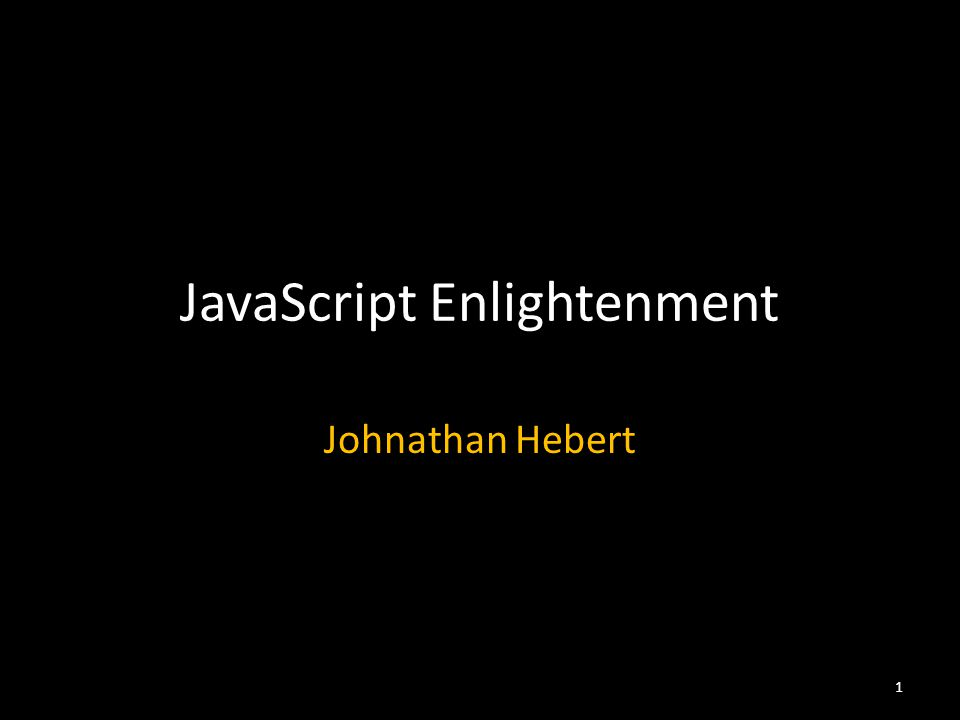 JavaScript Enlightenment Johnathan Hebert 1