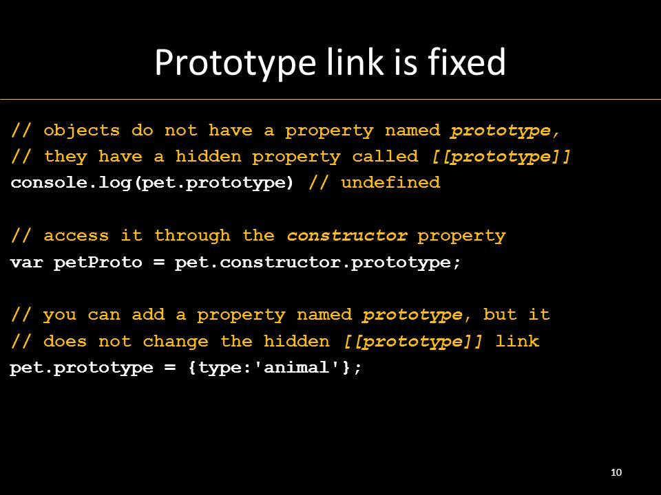 Prototype link is fixed // objects do not have a property named prototype, // they have a hidden property called [[prototype]] console.log(pet.prototy