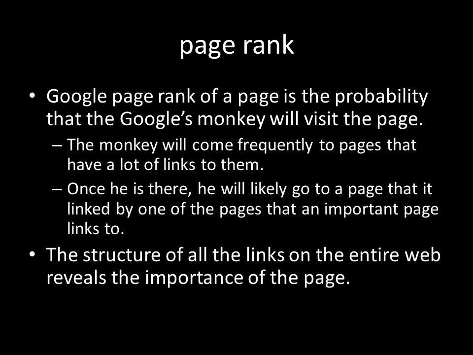 many page ranks There is an infinite number of ways to calculate the page rank depending on – how likely the monkey gets bored.
