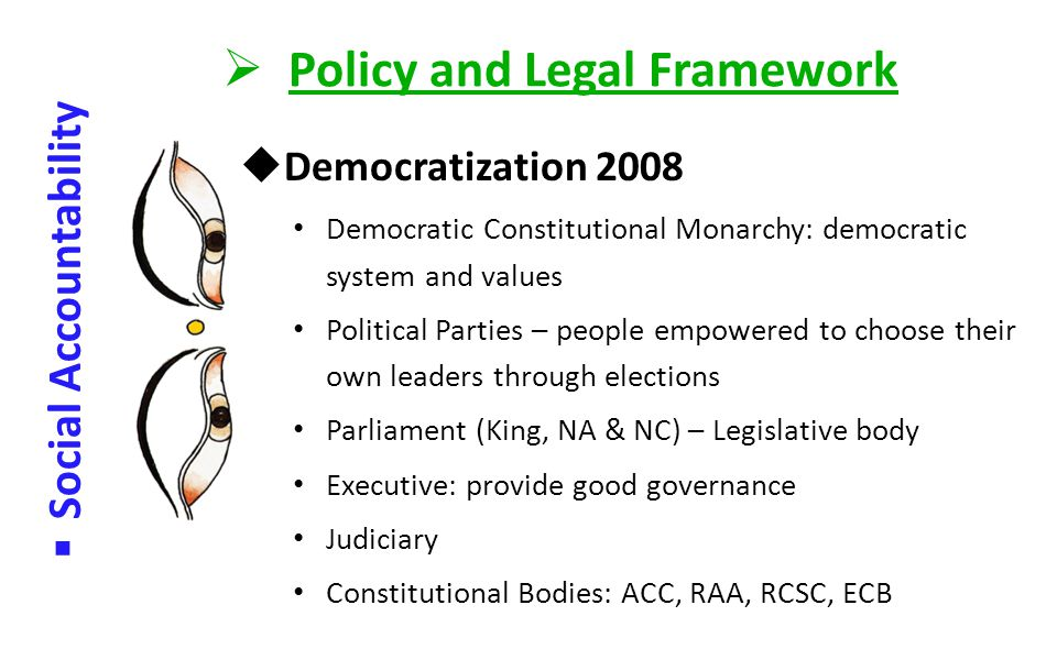  Policy and Legal Framework  Social Accountability  Constitution 2008 (A-9): creation of civil society free of oppression, discrimination & violenc