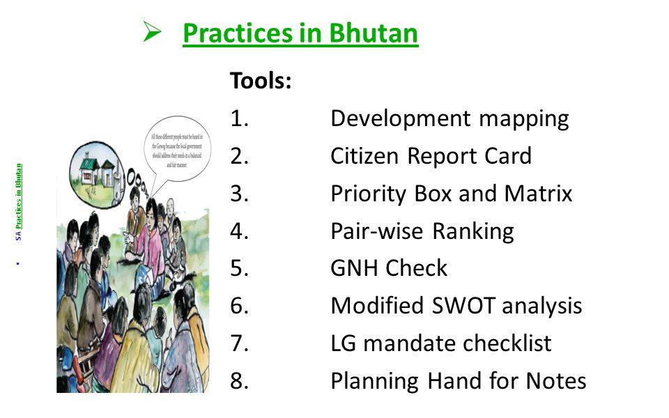  Practices in Bhutan  SA Practices in Bhutan 1. Assessment and Identification 2. Prioritization 3. Differentiation between Dzongkhag and Gewog Plans