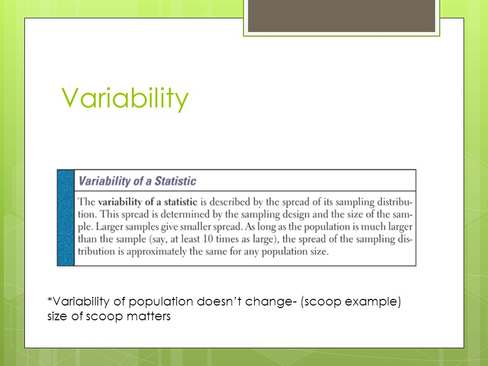 Variability *Variability of population doesn't change- (scoop example) size of scoop matters