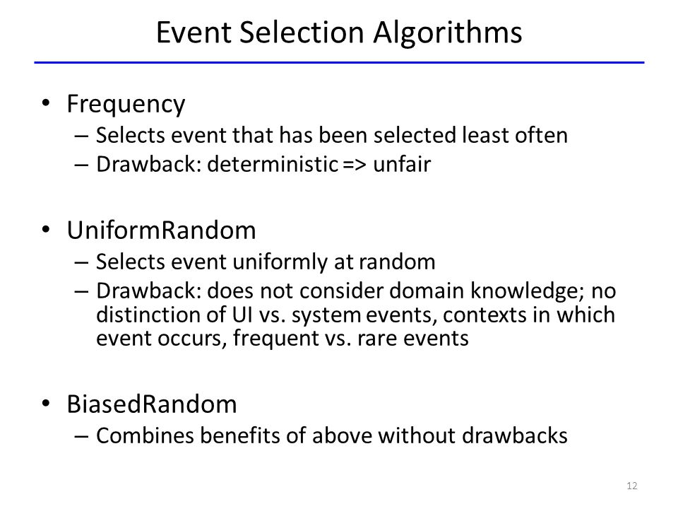 Event Selection Algorithms Frequency – Selects event that has been selected least often – Drawback: deterministic => unfair UniformRandom – Selects ev