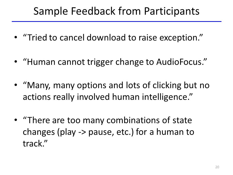 """Sample Feedback from Participants """"Tried to cancel download to raise exception."""" """"Human cannot trigger change to AudioFocus."""" """"Many, many options and"""