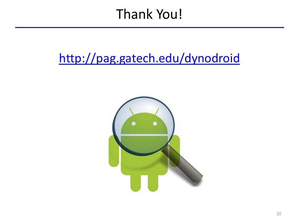 Thank You! http://pag.gatech.edu/dynodroid 30