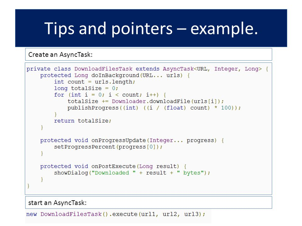 Create an AsyncTask: start an AsyncTask: Tips and pointers – example.