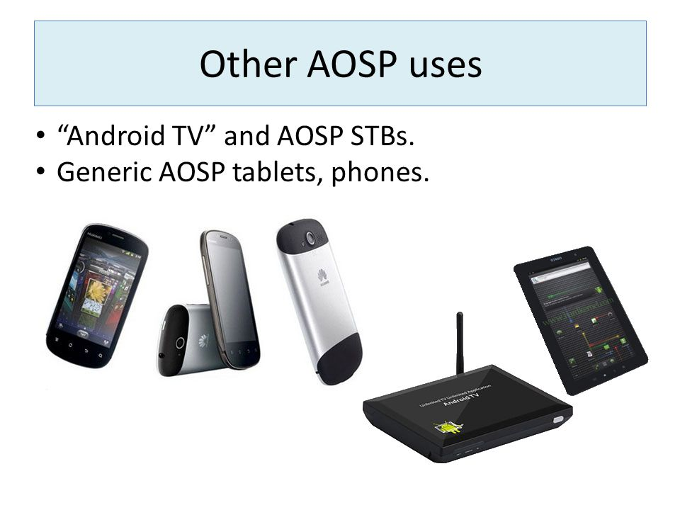 """Other AOSP uses """"Android TV"""" and AOSP STBs. Generic AOSP tablets, phones."""