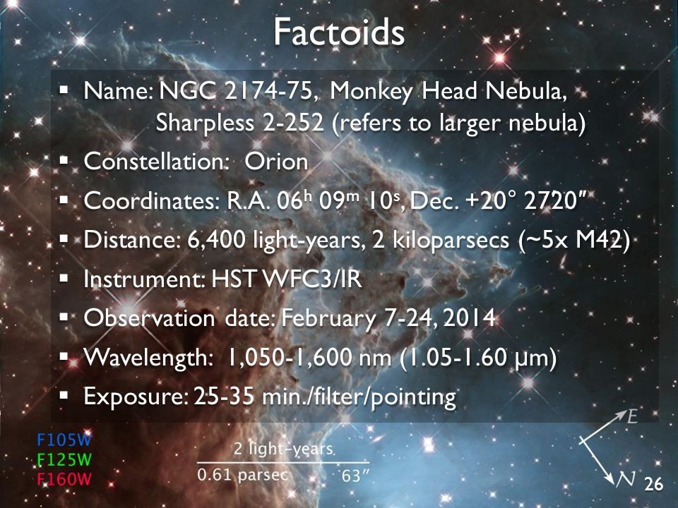 26  Name: NGC 2174-75, Monkey Head Nebula, Sharpless 2-252 (refers to larger nebula)  Constellation: Orion  Coordinates: R.A.