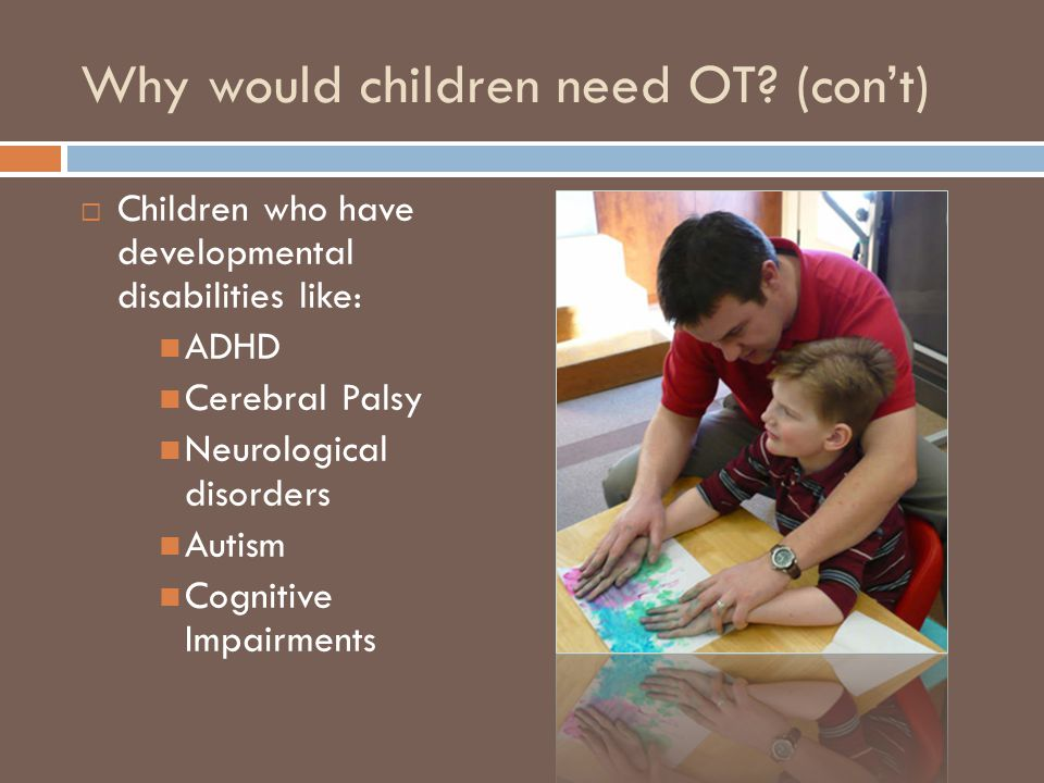 Why would children need OT.
