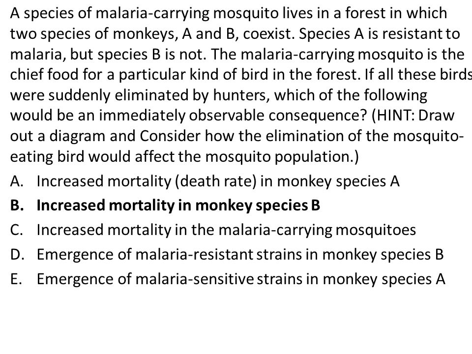 A species of malaria-carrying mosquito lives in a forest in which two species of monkeys, A and B, coexist.