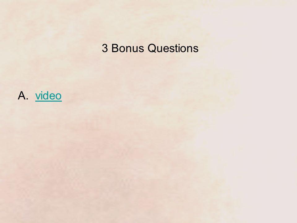 3 Bonus Questions A.videovideo