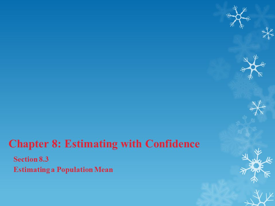 Chapter 8: Estimating with Confidence Section 8.3 Estimating a Population Mean