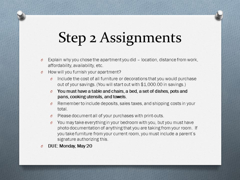 Step 2 Assignments O Explain why you chose the apartment you did – location, distance from work, affordability, availability, etc. O How will you furn
