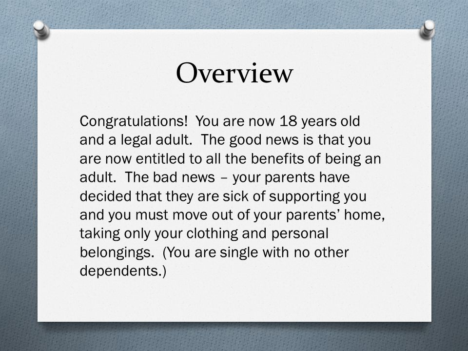 Overview Congratulations! You are now 18 years old and a legal adult. The good news is that you are now entitled to all the benefits of being an adult