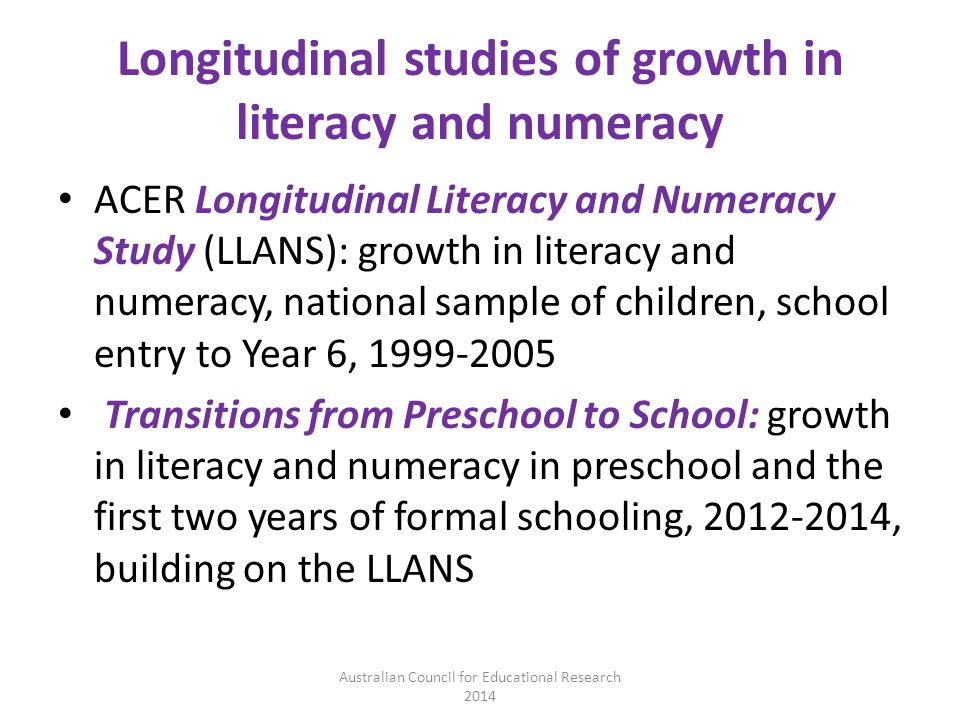 Longitudinal studies of growth in literacy and numeracy ACER Longitudinal Literacy and Numeracy Study (LLANS): growth in literacy and numeracy, nation