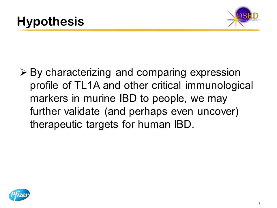 Hypothesis  By characterizing and comparing expression profile of TL1A and other critical immunological markers in murine IBD to people, we may further validate (and perhaps even uncover) therapeutic targets for human IBD.