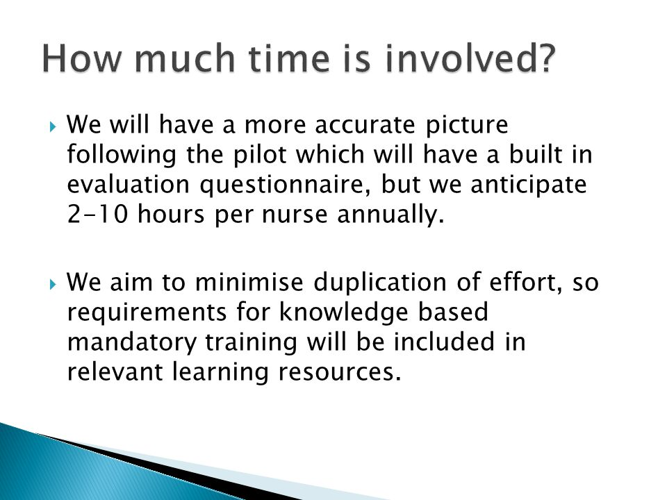  We will have a more accurate picture following the pilot which will have a built in evaluation questionnaire, but we anticipate 2-10 hours per nurse