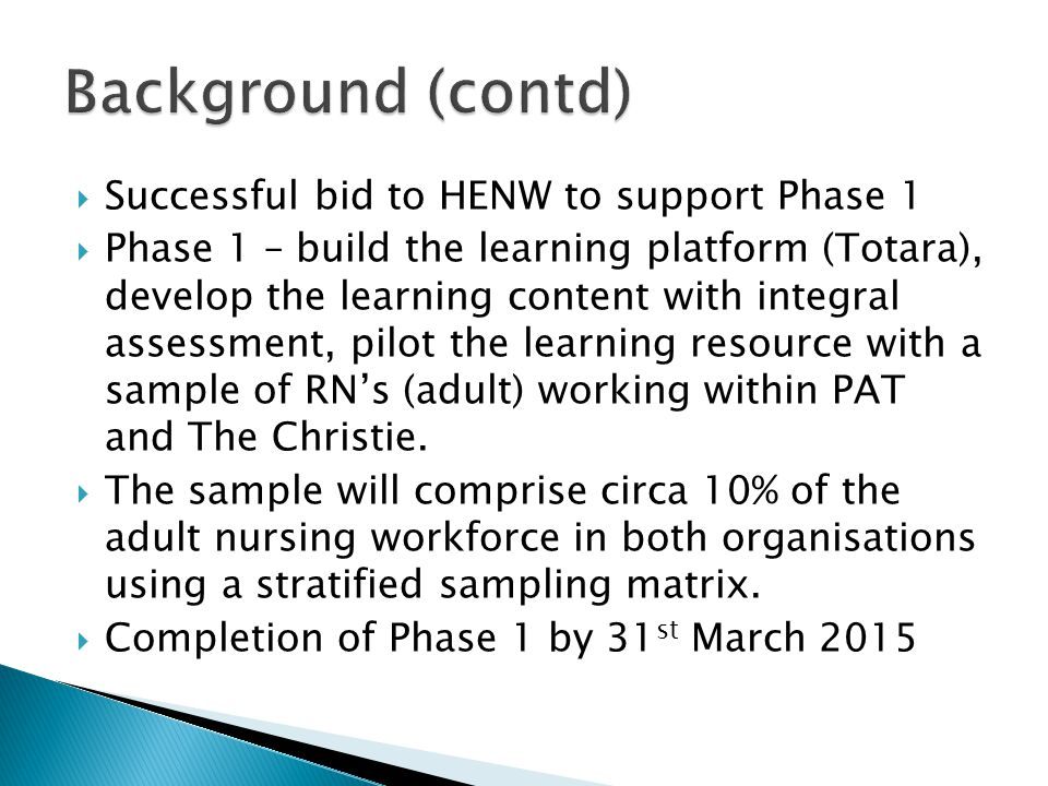  Successful bid to HENW to support Phase 1  Phase 1 – build the learning platform (Totara), develop the learning content with integral assessment, p
