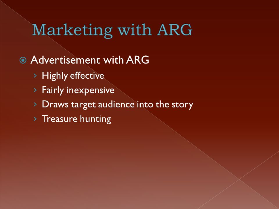  Advertisement with ARG › Highly effective › Fairly inexpensive › Draws target audience into the story › Treasure hunting