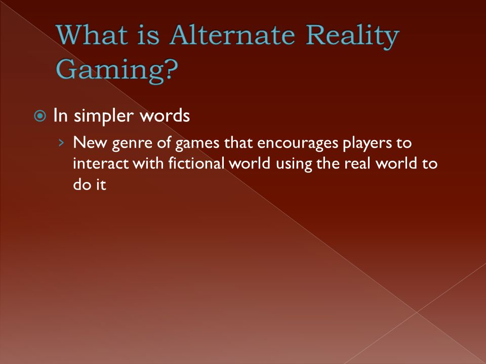  In simpler words › New genre of games that encourages players to interact with fictional world using the real world to do it
