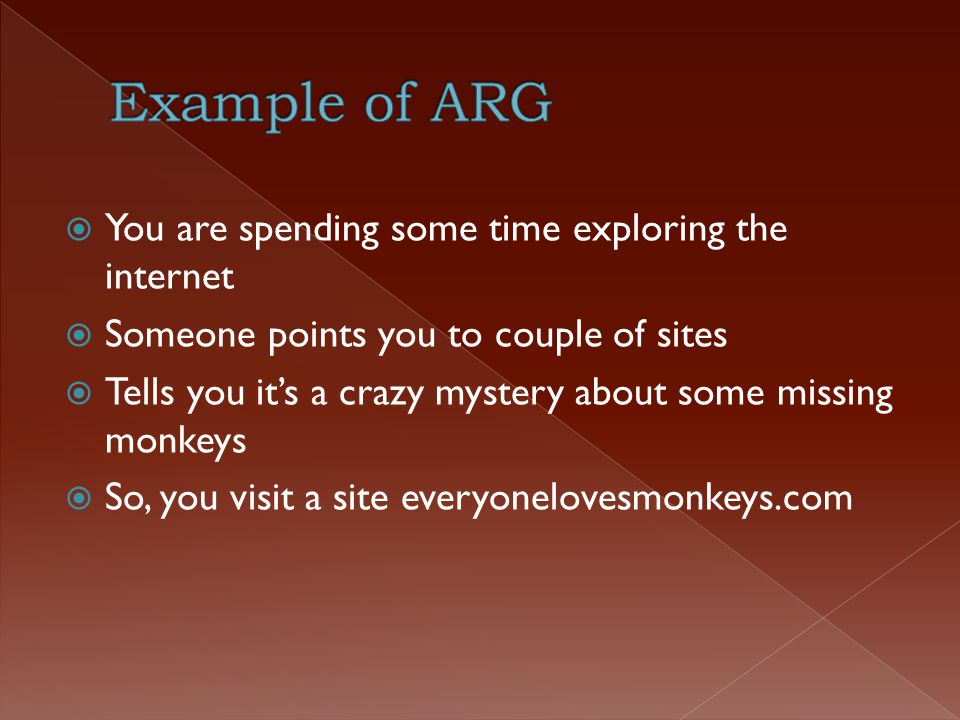  Advertisement with ARG › Highly effective › Fairly inexpensive › Draws target audience into the story › Treasure hunting