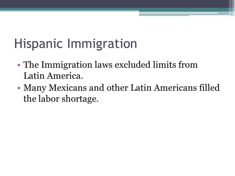 Hispanic Immigration The Immigration laws excluded limits from Latin America.