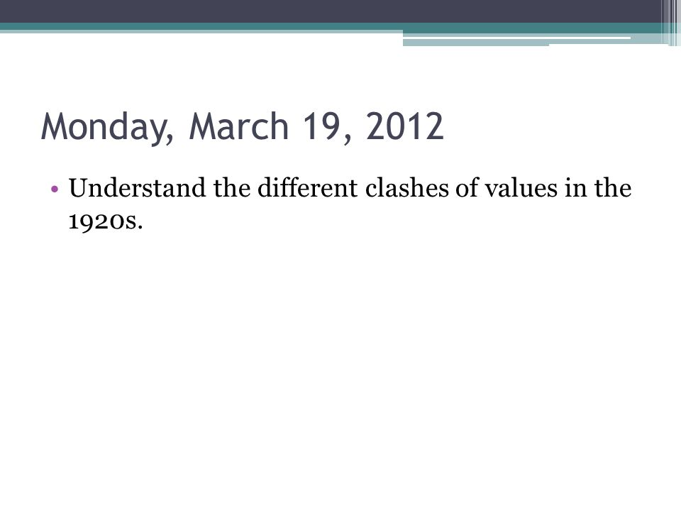 Monday, March 19, 2012 Understand the different clashes of values in the 1920s.
