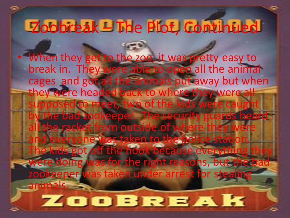 Zoobreak – The Plot, Continued When they get to the zoo, it was pretty easy to break in. They were able to open all the animal cages and got all the a