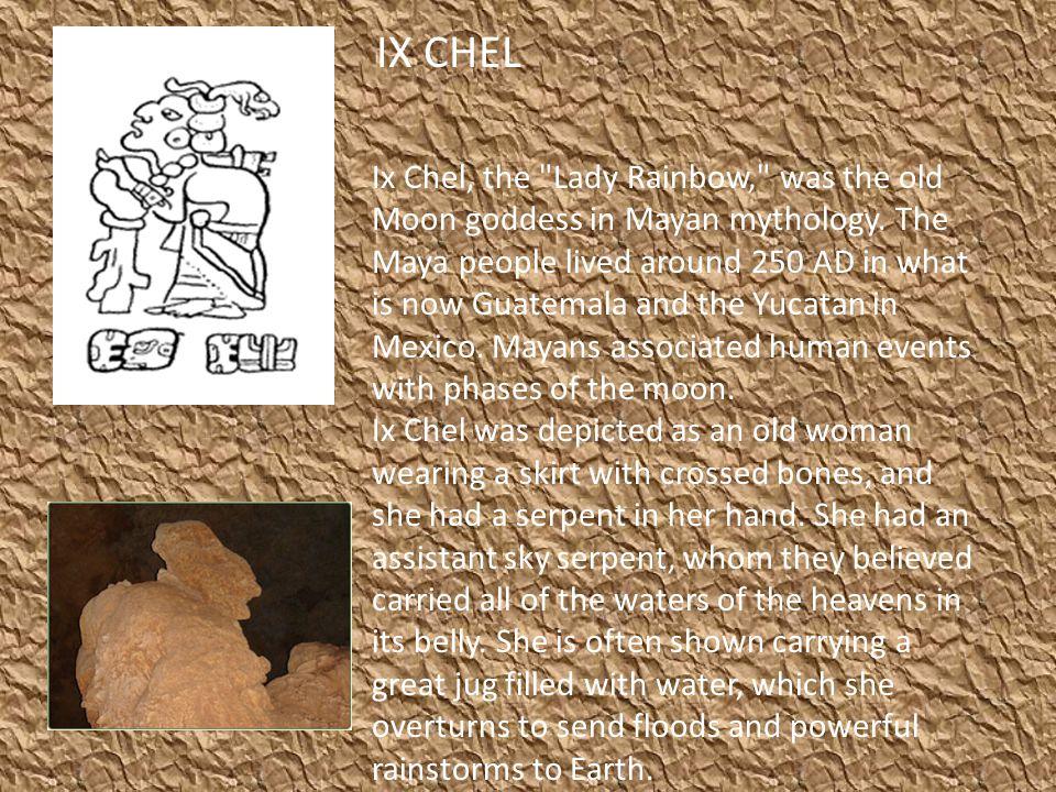 IX CHEL Ix Chel, the