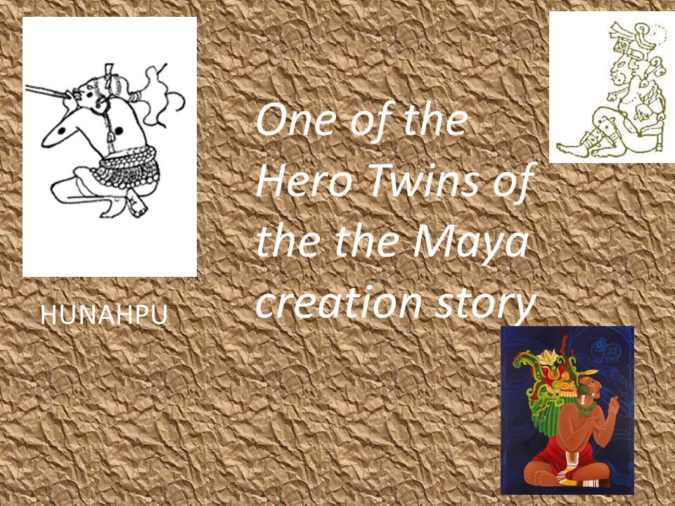 HUNAHPU One of the Hero Twins of the the Maya creation story