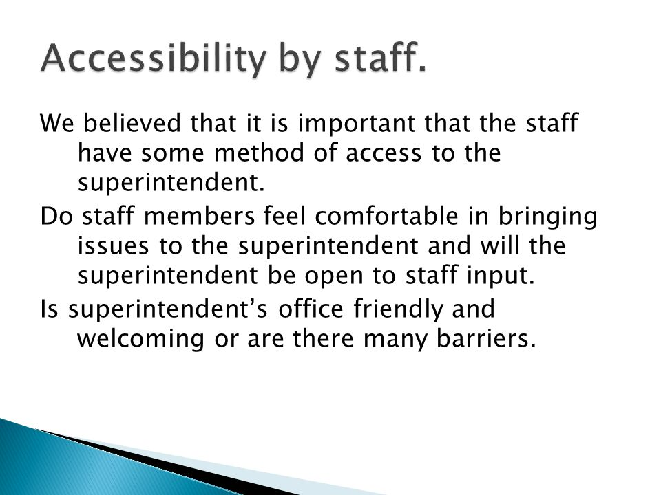 We believed that it is important that the staff have some method of access to the superintendent.
