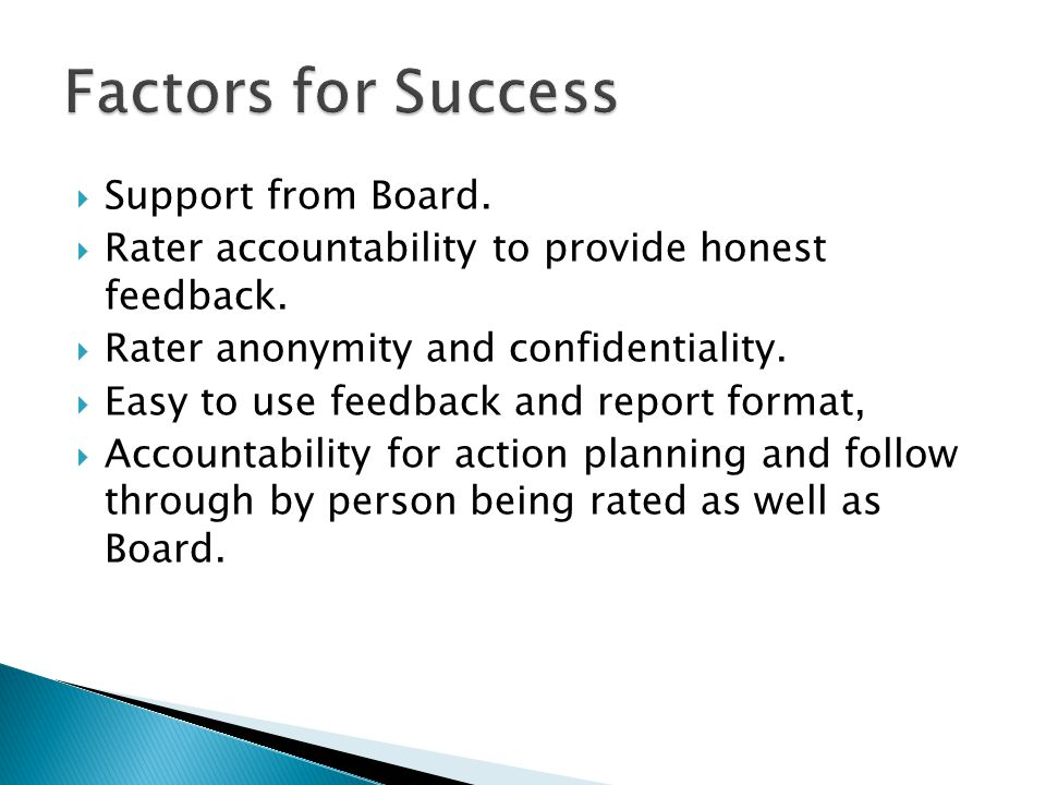  Support from Board. Rater accountability to provide honest feedback.