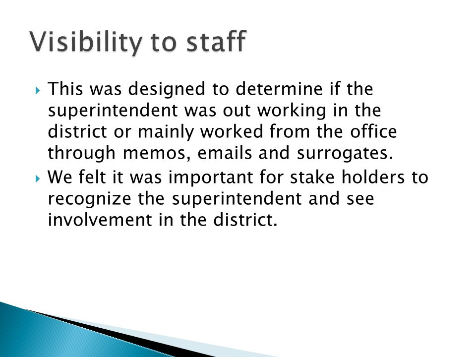  This was designed to determine if the superintendent was out working in the district or mainly worked from the office through memos, emails and surrogates.