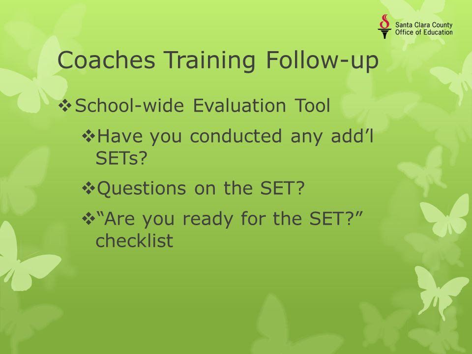 Coaches Training Follow-up  School-wide Evaluation Tool  Have you conducted any add'l SETs.