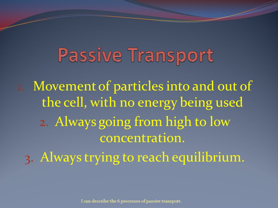 1. Movement of particles into and out of the cell, with no energy being used 2.
