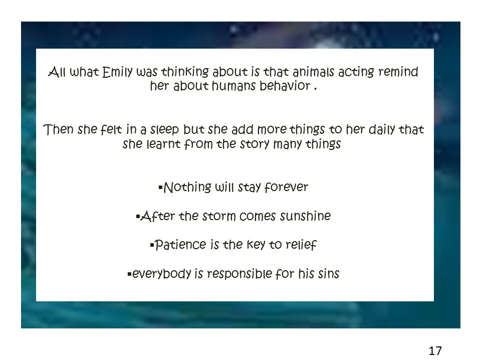 All what Emily was thinking about is that animals acting remind her about humans behavior. Then she felt in a sleep but she add more things to her dai