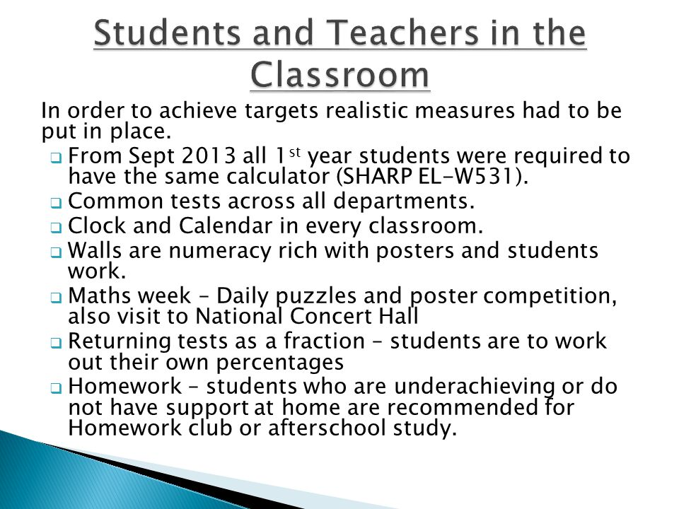 In order to achieve targets realistic measures had to be put in place.  From Sept 2013 all 1 st year students were required to have the same calculat
