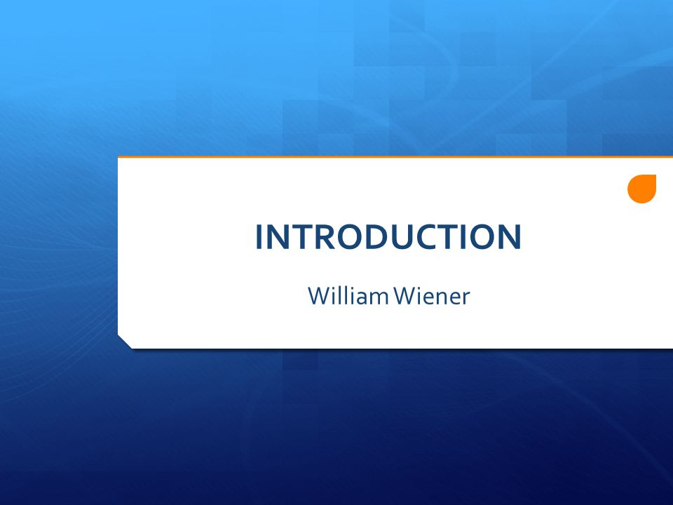 INTRODUCTION William Wiener