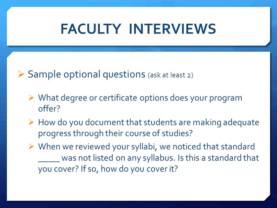 FACULTY INTERVIEWS  Sample optional questions (ask at least 2)  What degree or certificate options does your program offer.