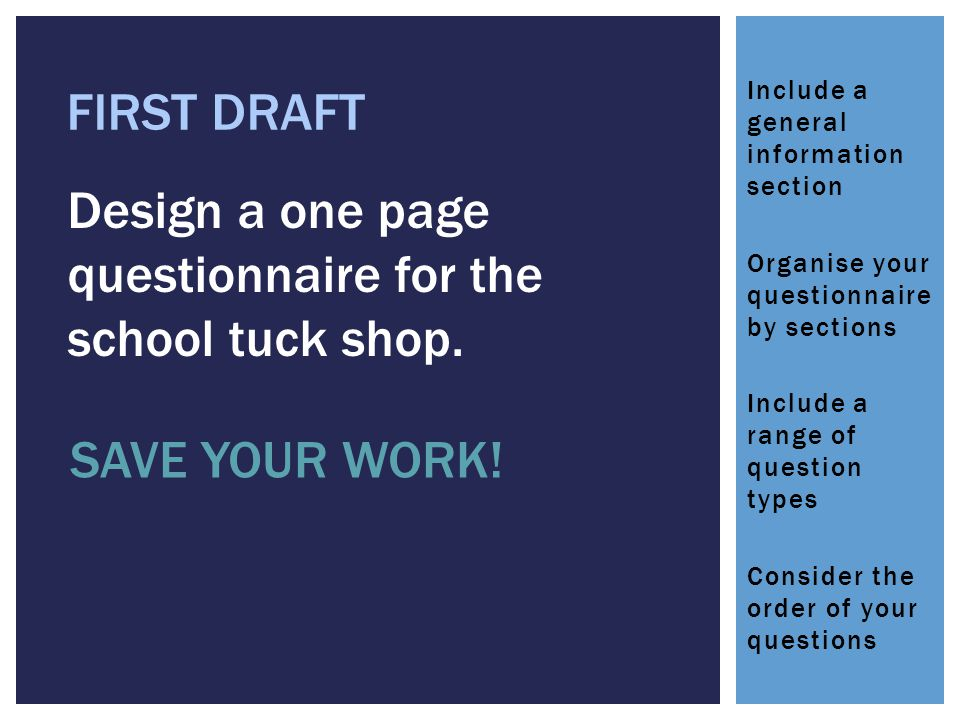 FIRST DRAFT Design a one page questionnaire for the school tuck shop.