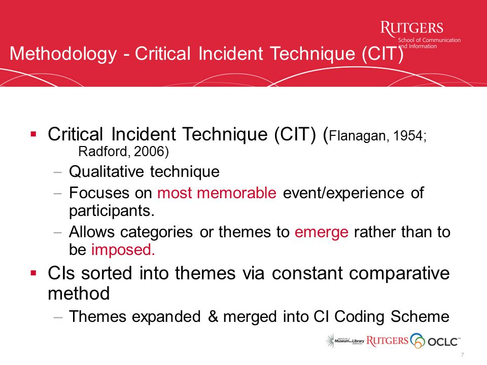 Methodology - Critical Incident Technique (CIT)  Critical Incident Technique (CIT) ( Flanagan, 1954; Radford, 2006) – Qualitative technique – Focuses on most memorable event/experience of participants.